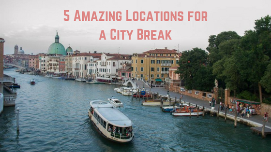 5 Amazing Locations for a City Break
