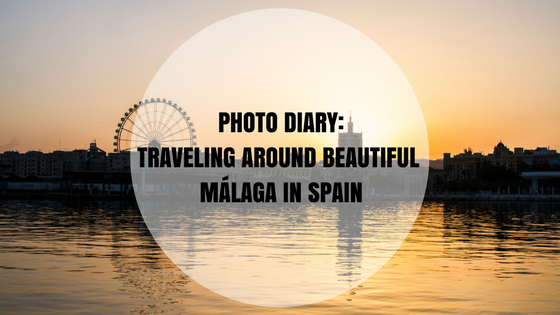 Photo Diary- Traveling around beautiful Málaga in Spain (2)